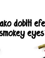 Kako dobiti efekt Smokey eyes?